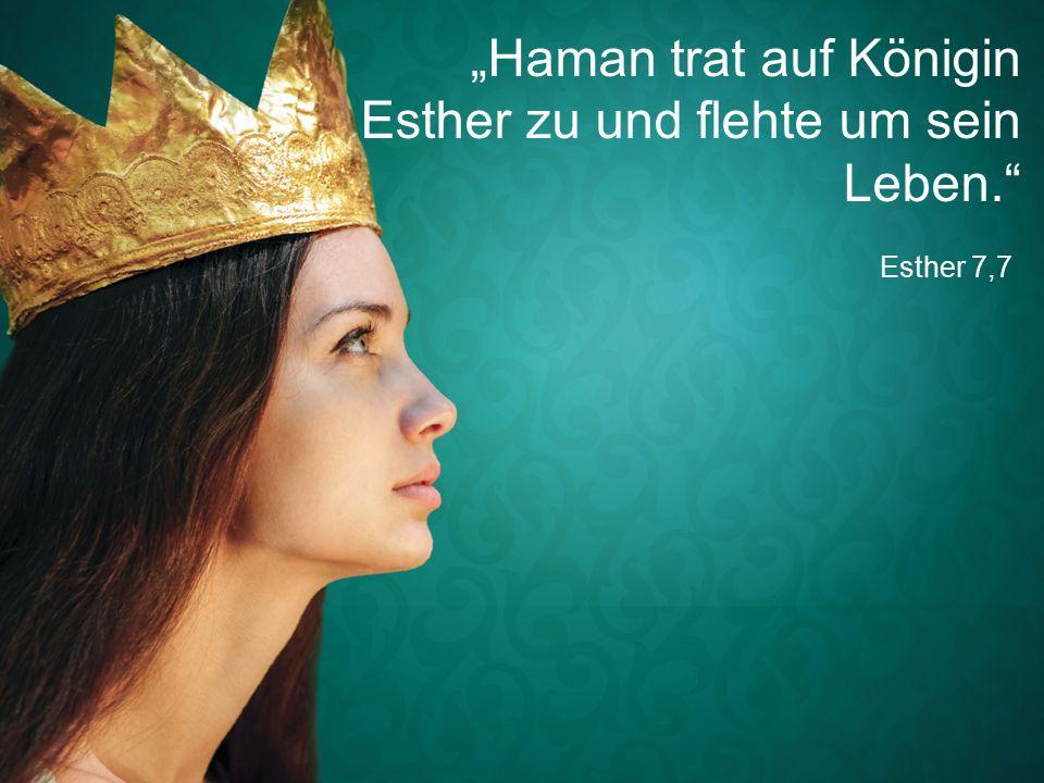 """Esther 7,7 """"Haman trat auf Königin Esther zu und flehte um sein Leben."""