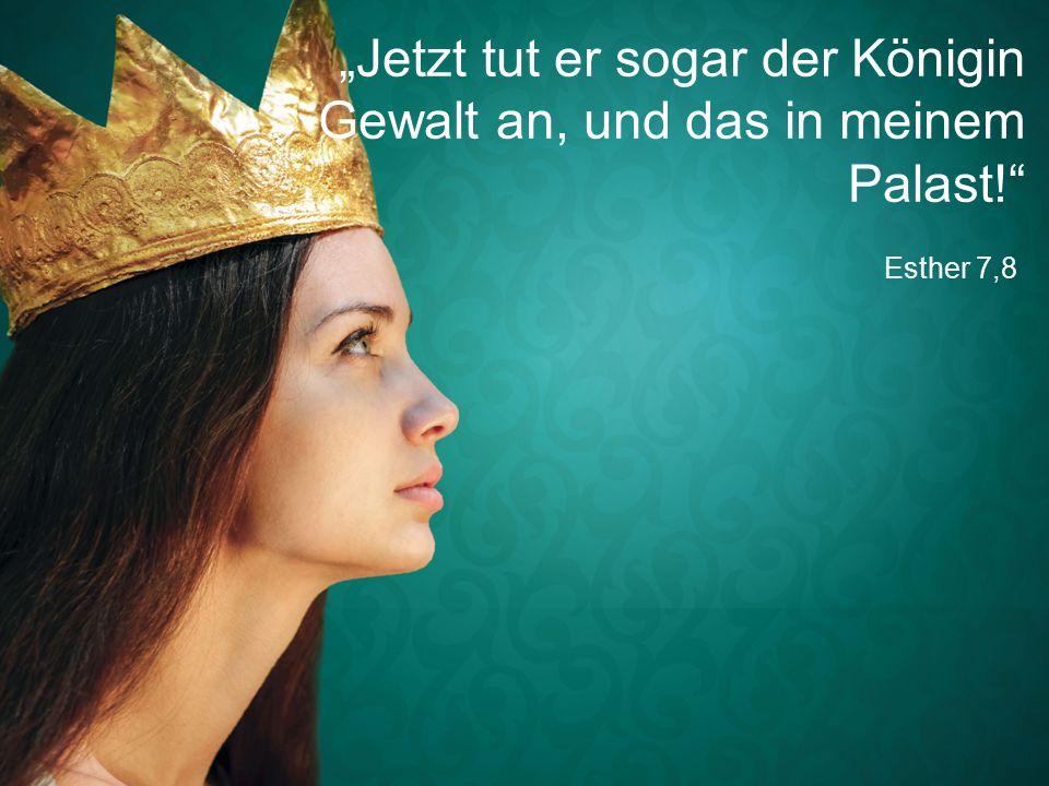 """Esther 7,8 """"Jetzt tut er sogar der Königin Gewalt an, und das in meinem Palast!"""