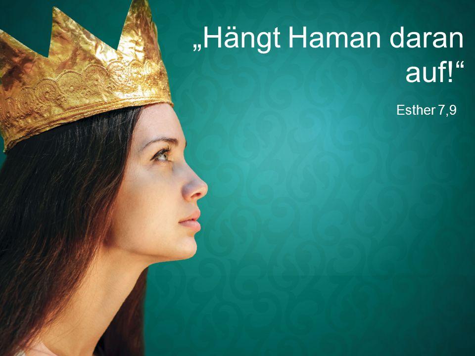 """Esther 7,9 """"Hängt Haman daran auf!"""