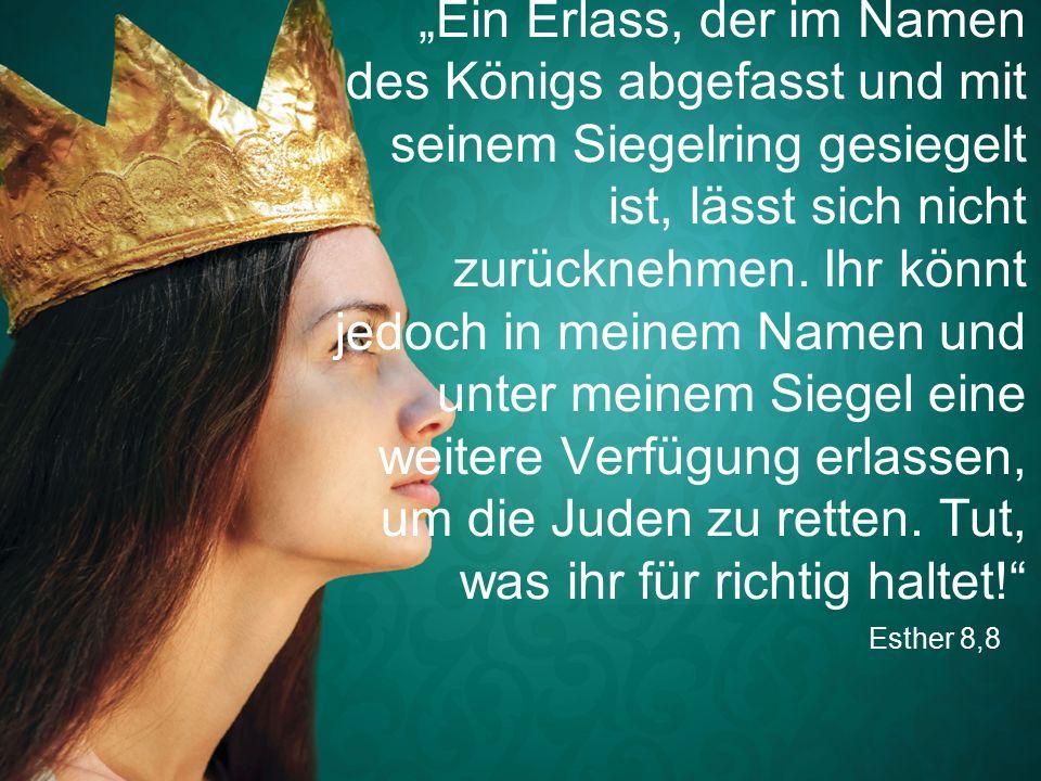 """Esther 8,8 """"Ein Erlass, der im Namen des Königs abgefasst und mit seinem Siegelring gesiegelt ist, lässt sich nicht zurücknehmen."""