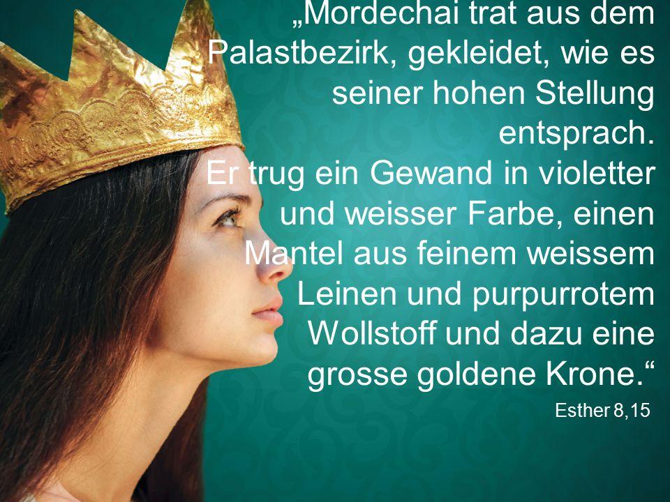 """Esther 8,15 """"Mordechai trat aus dem Palastbezirk, gekleidet, wie es seiner hohen Stellung entsprach."""