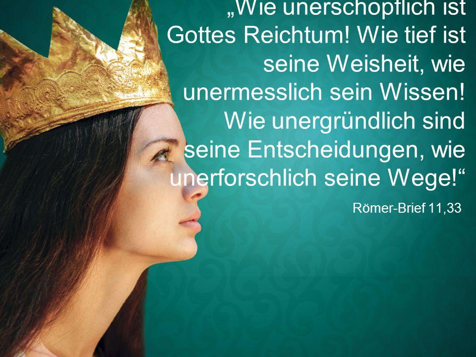 """Römer-Brief 11,33 """"Wie unerschöpflich ist Gottes Reichtum."""