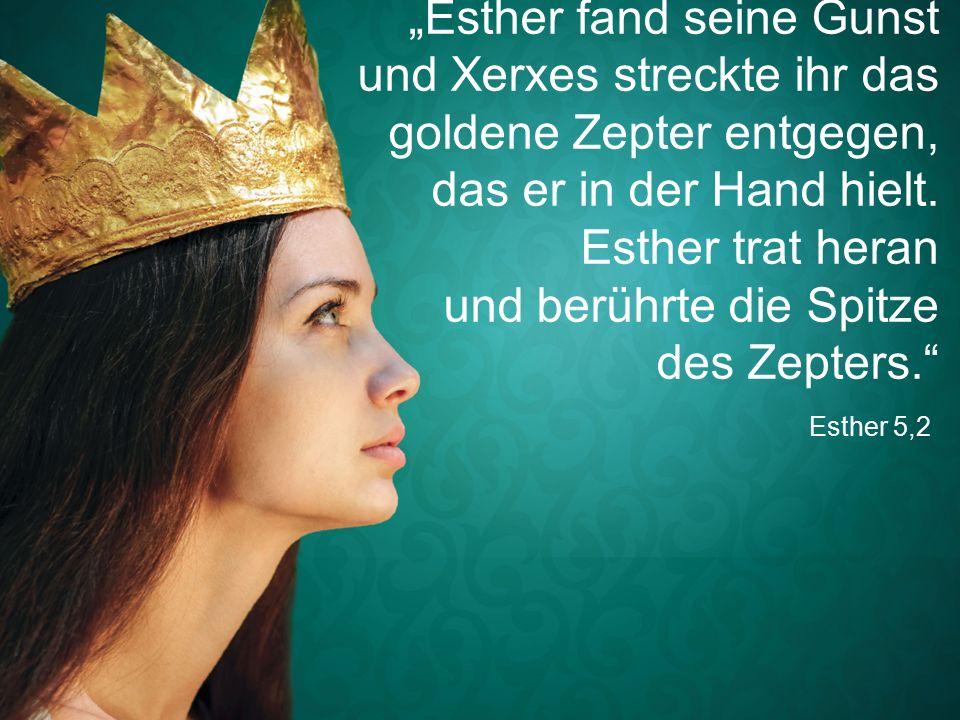 """Esther 5,2 """"Esther fand seine Gunst und Xerxes streckte ihr das goldene Zepter entgegen, das er in der Hand hielt."""