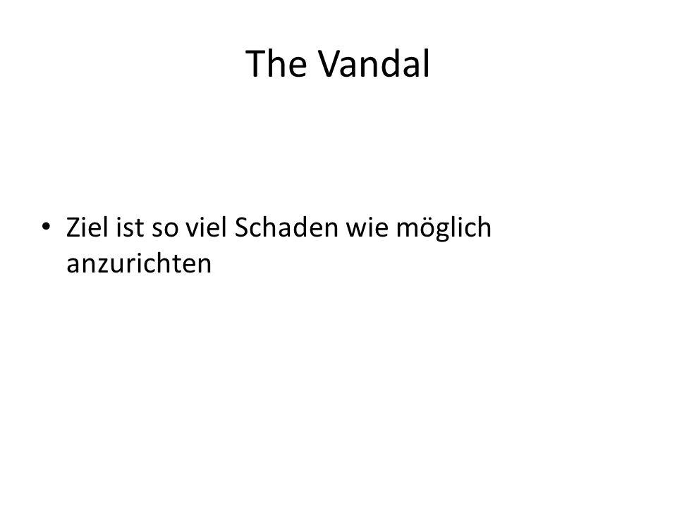 The Vandal Ziel ist so viel Schaden wie möglich anzurichten