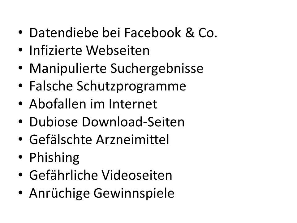 Datendiebe bei Facebook & Co. Infizierte Webseiten Manipulierte Suchergebnisse Falsche Schutzprogramme Abofallen im Internet Dubiose Download-Seiten G
