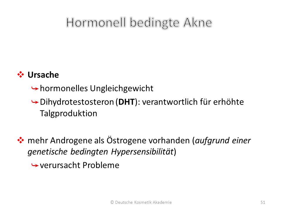 ❖ Ursache ➥ hormonelles Ungleichgewicht ➥ Dihydrotestosteron (DHT): verantwortlich für erhöhte Talgproduktion ❖ mehr Androgene als Östrogene vorhanden