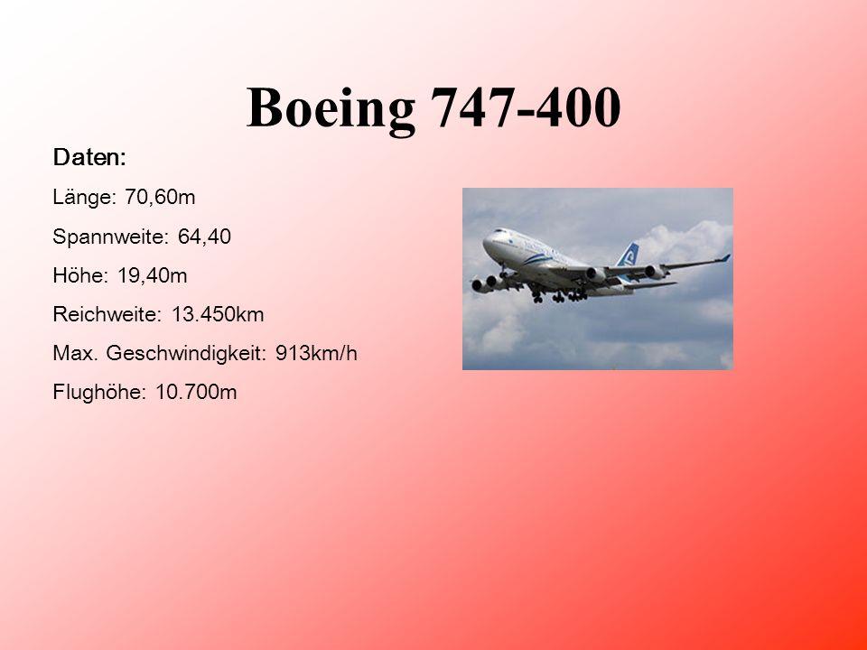 Boeing 747-400 Daten: Länge: 70,60m Spannweite: 64,40 Höhe: 19,40m Reichweite: 13.450km Max.