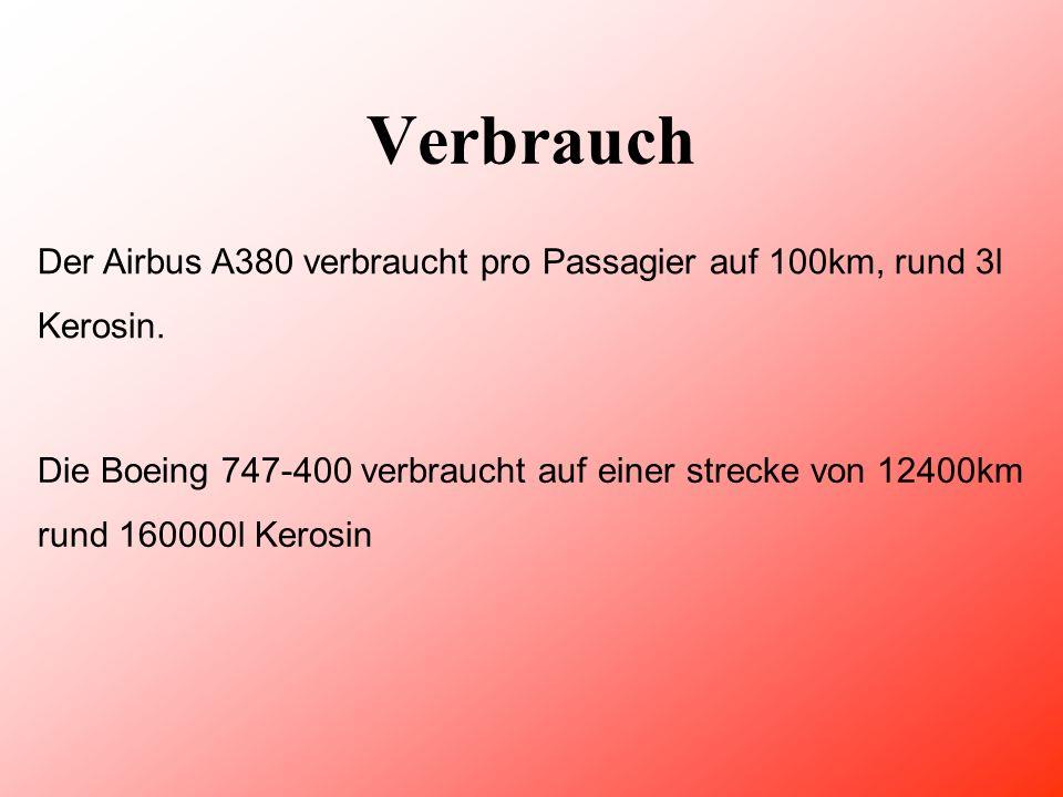 Verbrauch Der Airbus A380 verbraucht pro Passagier auf 100km, rund 3l Kerosin.