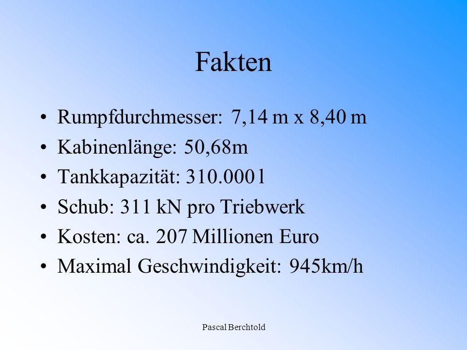 Pascal Berchtold Fakten Rumpfdurchmesser: 7,14 m x 8,40 m Kabinenlänge: 50,68m Tankkapazität: 310.000 l Schub: 311 kN pro Triebwerk Kosten: ca.