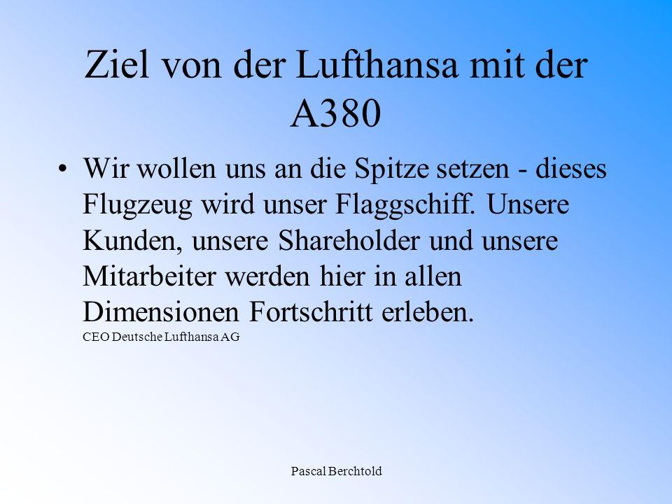 Pascal Berchtold Ziel von der Lufthansa mit der A380 Wir wollen uns an die Spitze setzen - dieses Flugzeug wird unser Flaggschiff.