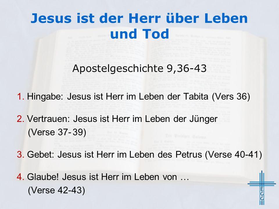 Jesus ist der Herr über Leben und Tod Apostelgeschichte 9,36-43 1.