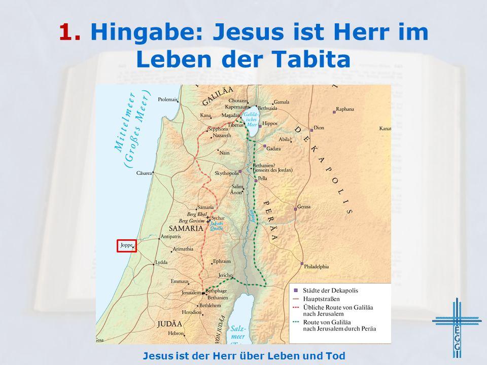 1. Hingabe: Jesus ist Herr im Leben der Tabita Jesus ist der Herr über Leben und Tod