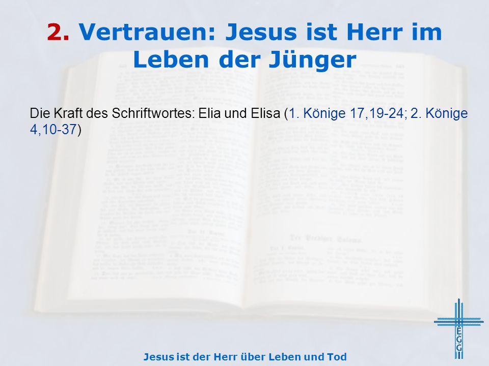 2. Vertrauen: Jesus ist Herr im Leben der Jünger Die Kraft des Schriftwortes: Elia und Elisa (1.