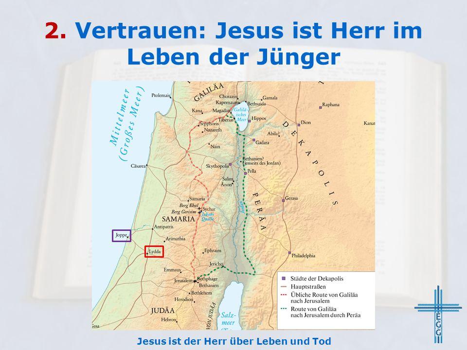 2. Vertrauen: Jesus ist Herr im Leben der Jünger Jesus ist der Herr über Leben und Tod