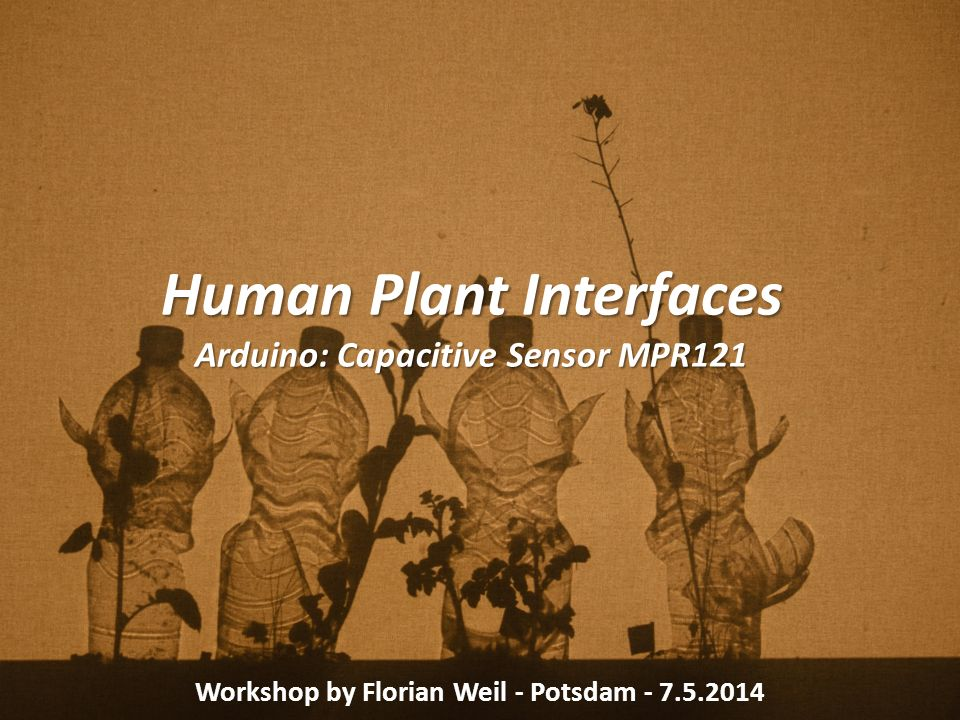 Human Plant Interfaces Arduino: Capacitive Sensor MPR121 Workshop by Florian Weil - Potsdam - 7.5.2014