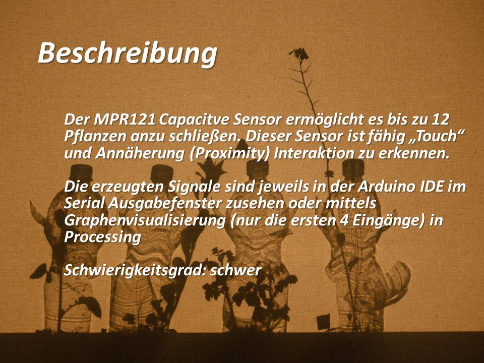 Beschreibung Der MPR121 Capacitve Sensor ermöglicht es bis zu 12 Pflanzen anzu schließen.
