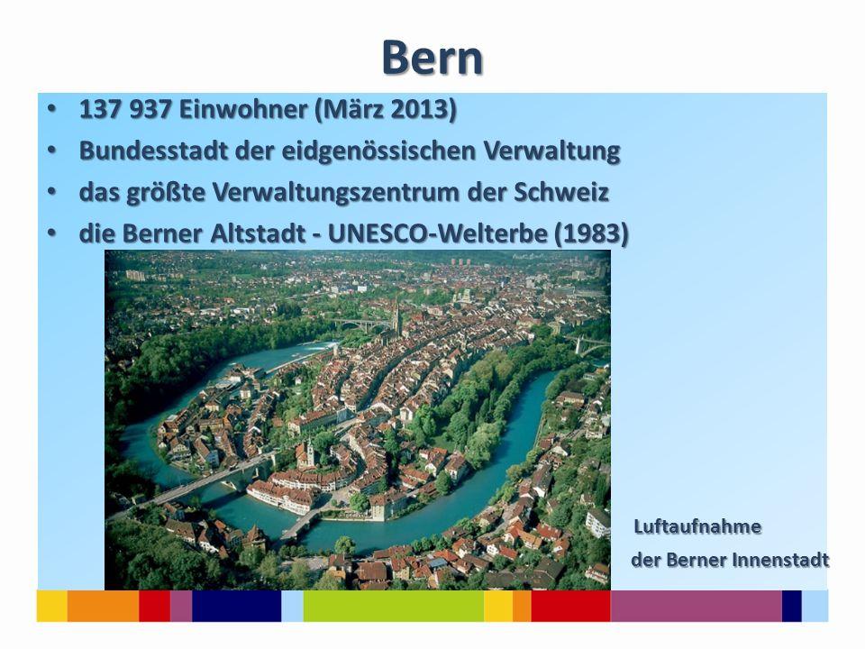 Bern 137 937 Einwohner (März 2013) 137 937 Einwohner (März 2013) Bundesstadt der eidgenössischen Verwaltung Bundesstadt der eidgenössischen Verwaltung das größte Verwaltungszentrum der Schweiz das größte Verwaltungszentrum der Schweiz die Berner Altstadt - UNESCO-Welterbe (1983) die Berner Altstadt - UNESCO-Welterbe (1983) Luftaufnahme Luftaufnahme der Berner Innenstadt der Berner Innenstadt