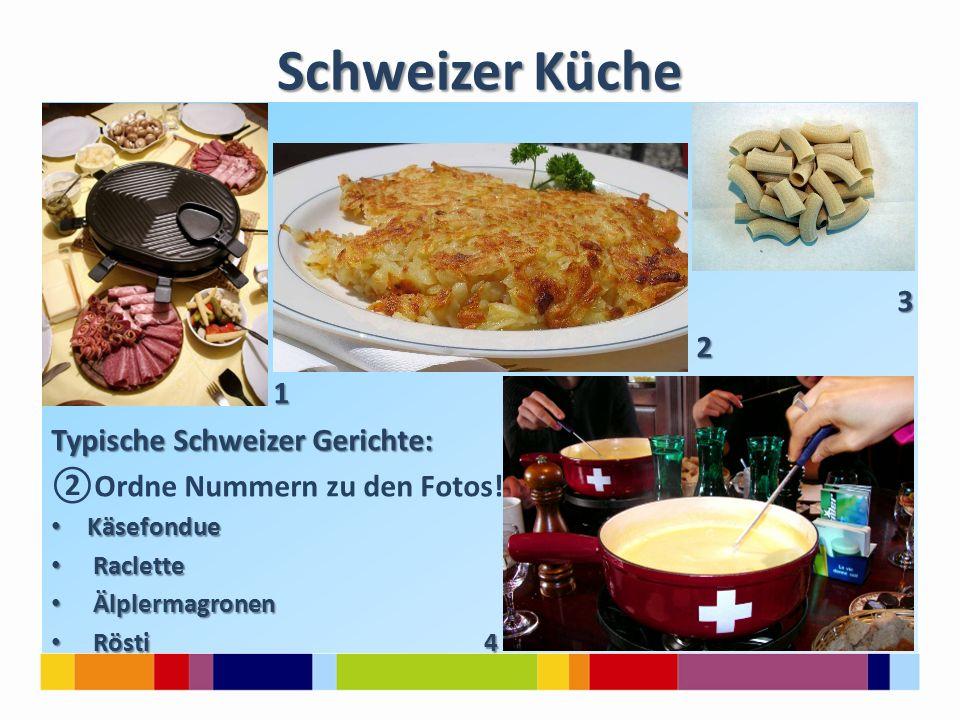 Schweizer Küche 3 2 1 Typische Schweizer Gerichte: ②Ordne Nummern zu den Fotos.