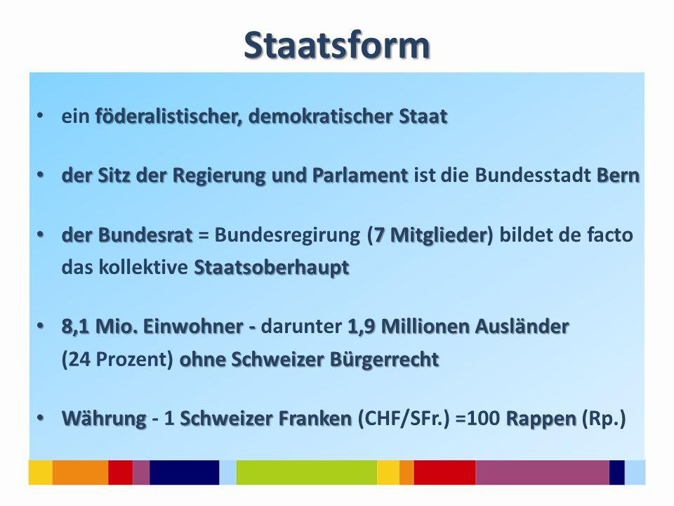 Staatsform föderalistischer, demokratischer Staat ein föderalistischer, demokratischer Staat der Sitz der Regierung und Parlament Bern der Sitz der Re