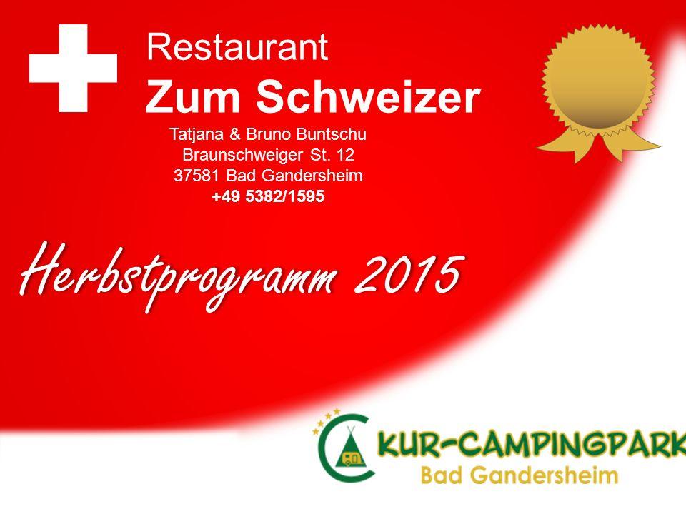 Herbstprogramm 2015 Restaurant Zum Schweizer Tatjana & Bruno Buntschu Braunschweiger St.
