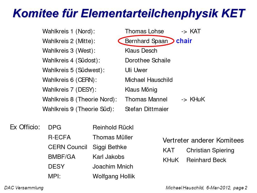 DAC Versammlung Michael Hauschild, 6-Mar-2012, page 2 Komitee für Elementarteilchenphysik KET chair