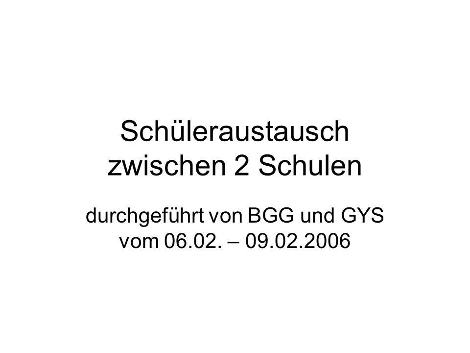 Schüleraustausch zwischen 2 Schulen durchgeführt von BGG und GYS vom 06.02. – 09.02.2006