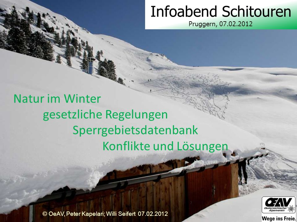 © OeAV, Peter Kapelari; Willi Seifert 07.02.2012 Natur im Winter gesetzliche Regelungen Sperrgebietsdatenbank Konflikte und Lösungen Infoabend Schitou