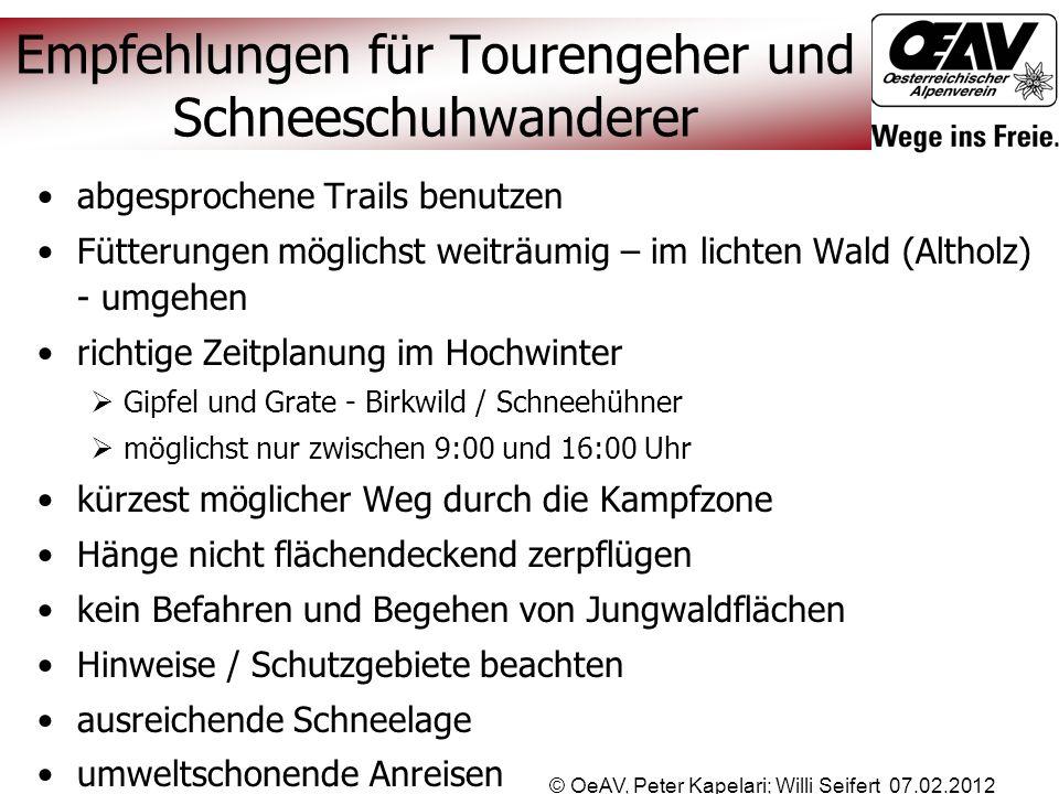 © OeAV, Peter Kapelari; Willi Seifert 07.02.2012 Empfehlungen für Tourengeher und Schneeschuhwanderer abgesprochene Trails benutzen Fütterungen möglic