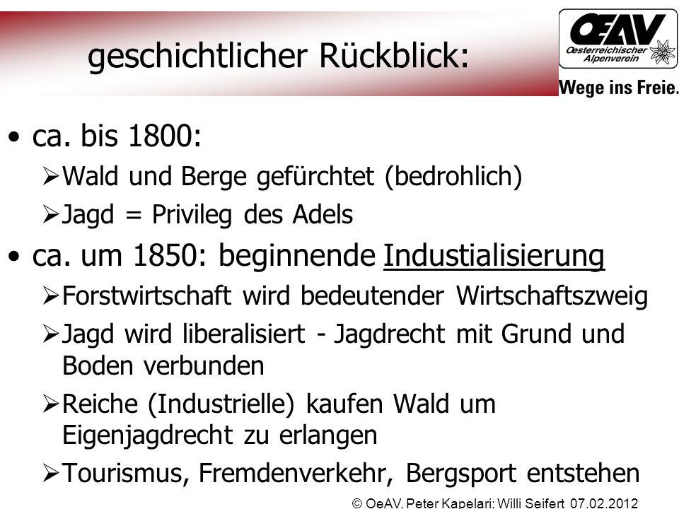 © OeAV, Peter Kapelari; Willi Seifert 07.02.2012 geschichtlicher Rückblick: ca. bis 1800:  Wald und Berge gefürchtet (bedrohlich)  Jagd = Privileg d
