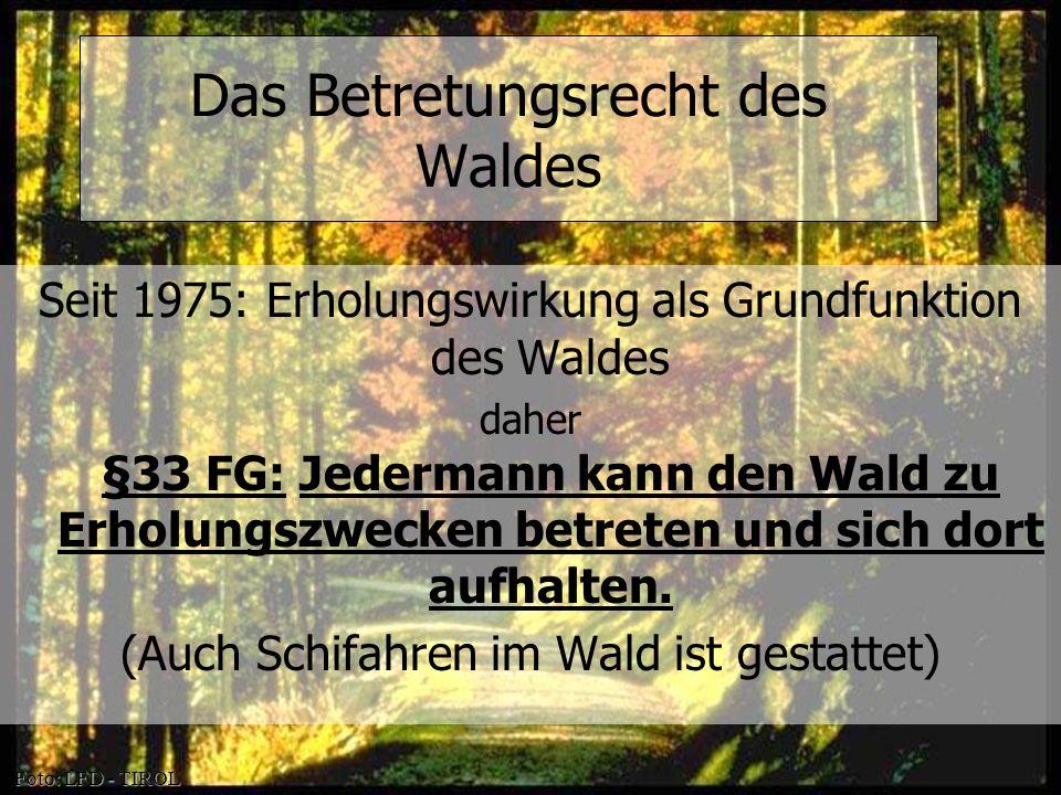 © OeAV, Peter Kapelari; Willi Seifert 07.02.2012 Seit 1975: Erholungswirkung als Grundfunktion des Waldes daher §33 FG: Jedermann kann den Wald zu Erh