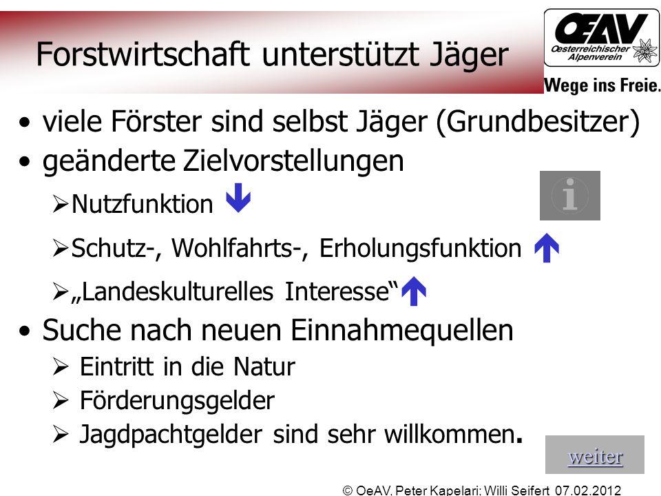 © OeAV, Peter Kapelari; Willi Seifert 07.02.2012 Forstwirtschaft unterstützt Jäger viele Förster sind selbst Jäger (Grundbesitzer) geänderte Zielvorst