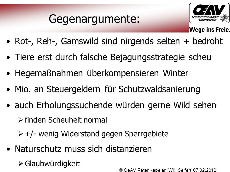© OeAV, Peter Kapelari; Willi Seifert 07.02.2012 Gegenargumente: Rot-, Reh-, Gamswild sind nirgends selten + bedroht Tiere erst durch falsche Bejagung