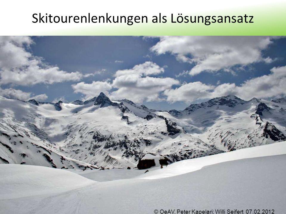 © OeAV, Peter Kapelari; Willi Seifert 07.02.2012 Skitourenlenkungen als Lösungsansatz