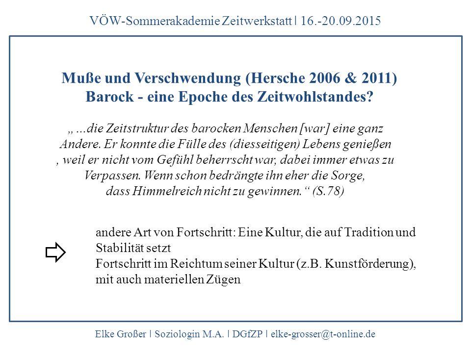 "VÖW-Sommerakademie Zeitwerkstatt ǀ 16.-20.09.2015 Elke Großer ǀ Soziologin M.A. ǀ DGfZP ǀ elke-grosser@t-online.de ""…die Zeitstruktur des barocken Men"