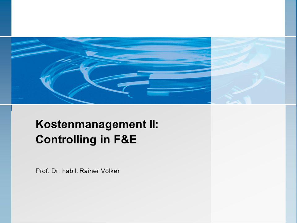 Kostenmanagement II: Controlling in F&E Prof. Dr. habil. Rainer Völker