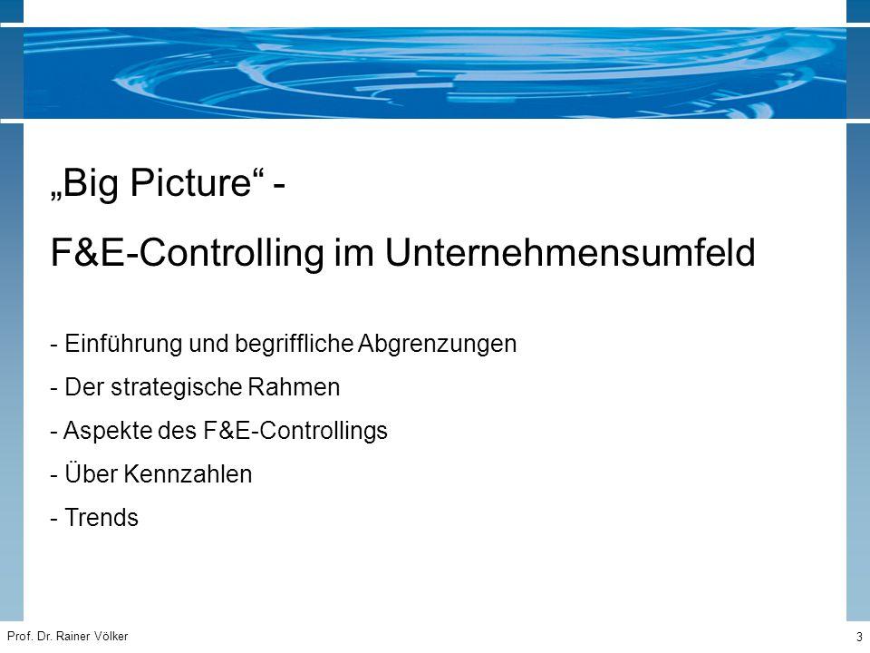 """Prof. Dr. Rainer Völker 3 """"Big Picture"""" - F&E-Controlling im Unternehmensumfeld - Einführung und begriffliche Abgrenzungen - Der strategische Rahmen -"""