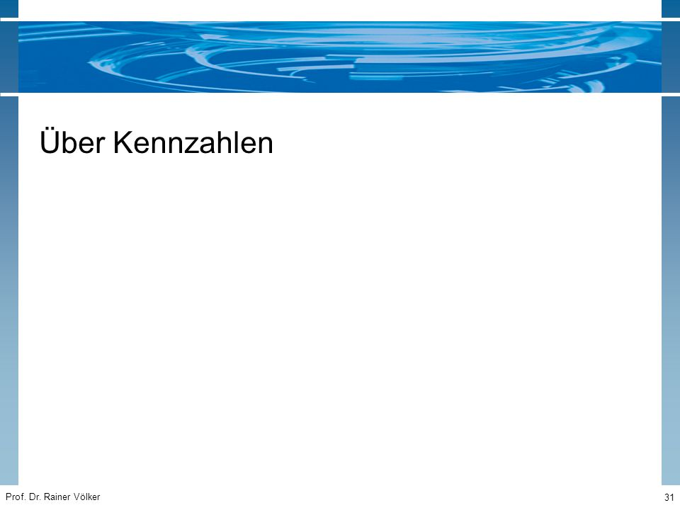 Prof. Dr. Rainer Völker 31 Über Kennzahlen