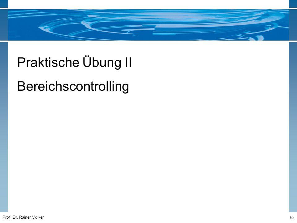 Prof. Dr. Rainer Völker 63 Praktische Übung II Bereichscontrolling