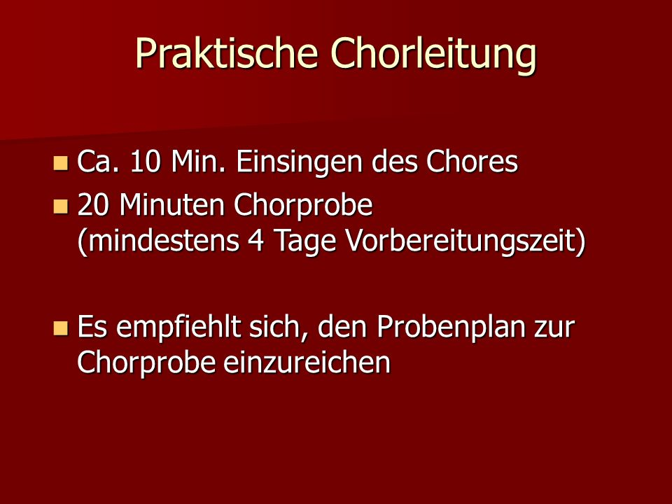 Praktische Chorleitung Ca. 10 Min. Einsingen des Chores Ca.