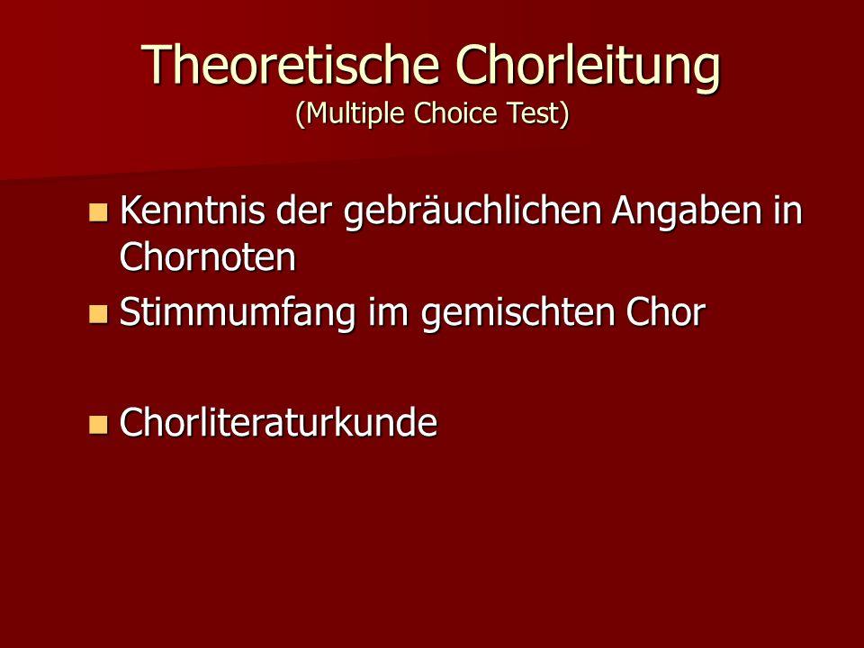 Theoretische Chorleitung (Multiple Choice Test) Kenntnis der gebräuchlichen Angaben in Chornoten Kenntnis der gebräuchlichen Angaben in Chornoten Stimmumfang im gemischten Chor Stimmumfang im gemischten Chor Chorliteraturkunde Chorliteraturkunde