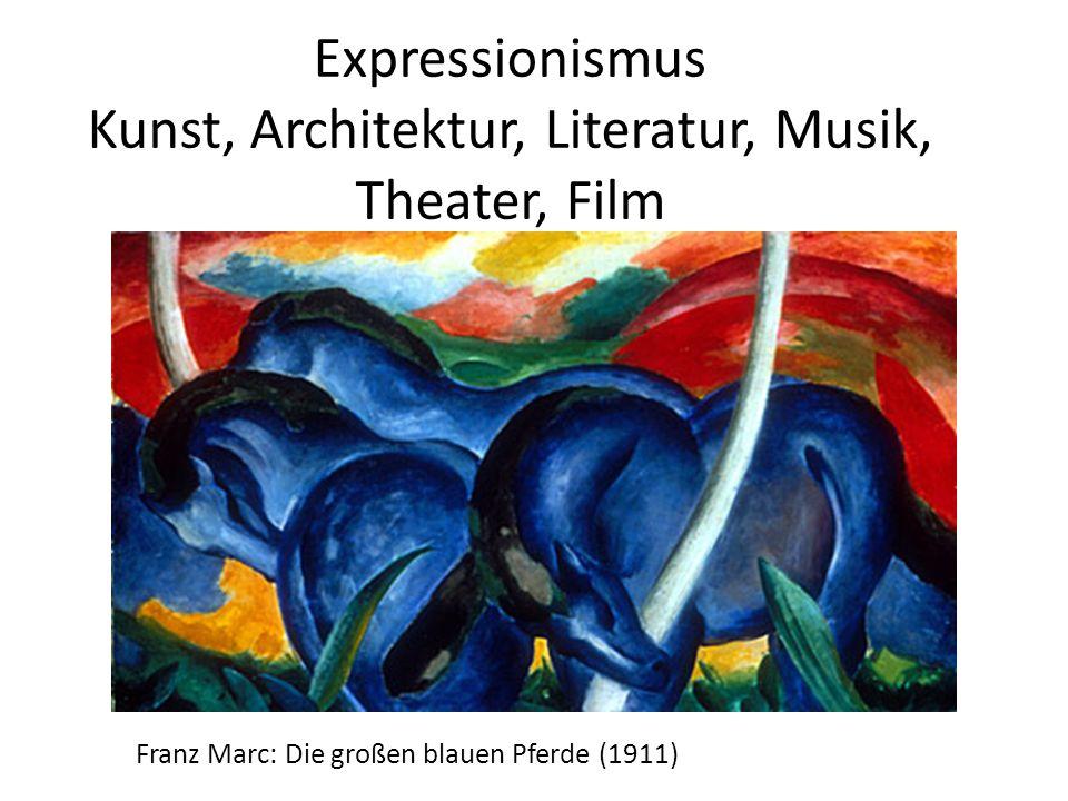 Expressionismus Kunst, Architektur, Literatur, Musik, Theater, Film Franz Marc: Die großen blauen Pferde (1911)
