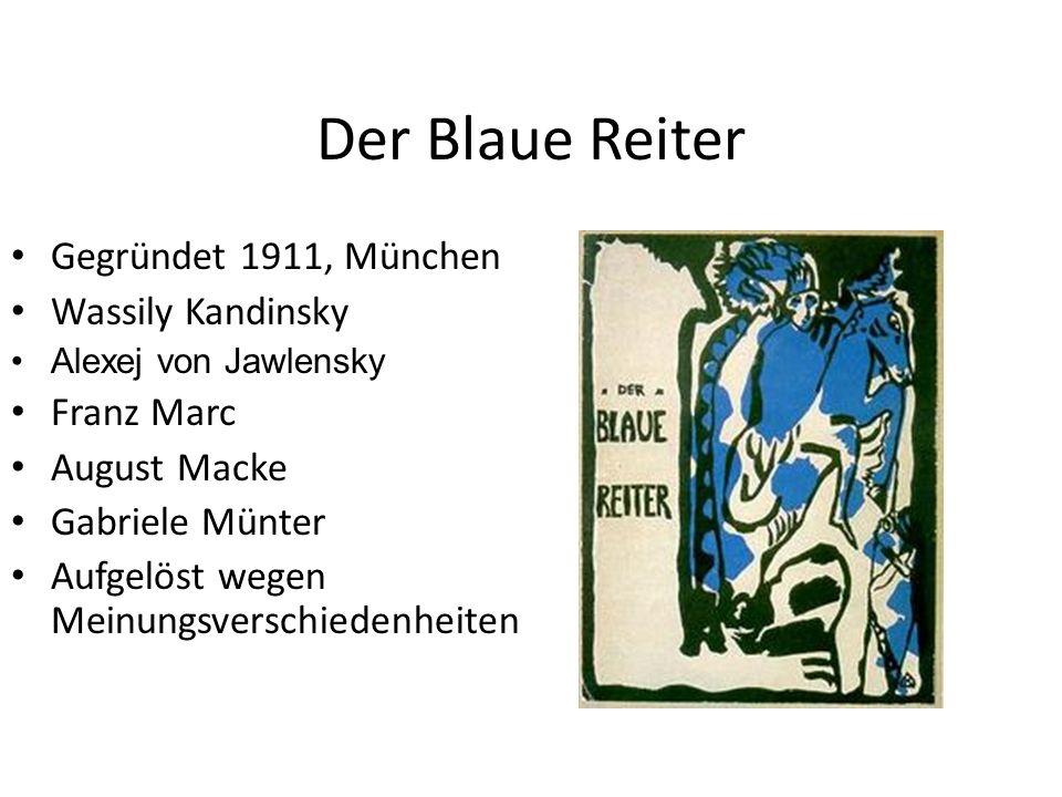 Der Blaue Reiter Gegründet 1911, München Wassily Kandinsky Alexej von Jawlensky Franz Marc August Macke Gabriele Münter Aufgelöst wegen Meinungsverschiedenheiten