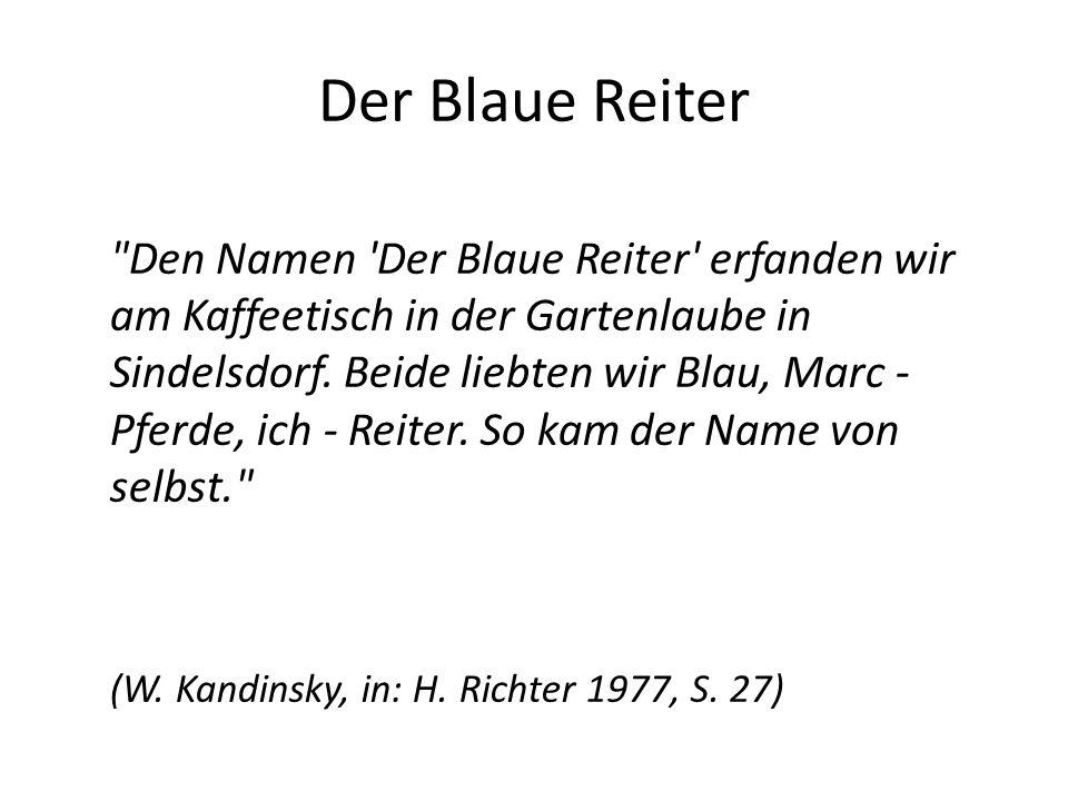 Der Blaue Reiter Den Namen Der Blaue Reiter erfanden wir am Kaffeetisch in der Gartenlaube in Sindelsdorf.