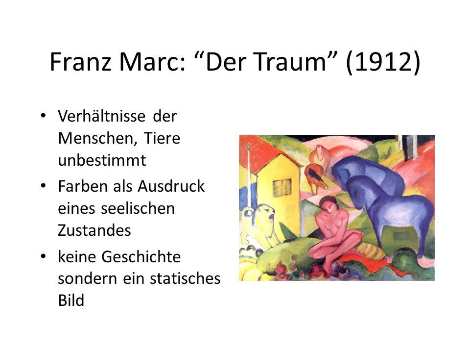 Franz Marc: Der Traum (1912) Verhältnisse der Menschen, Tiere unbestimmt Farben als Ausdruck eines seelischen Zustandes keine Geschichte sondern ein statisches Bild