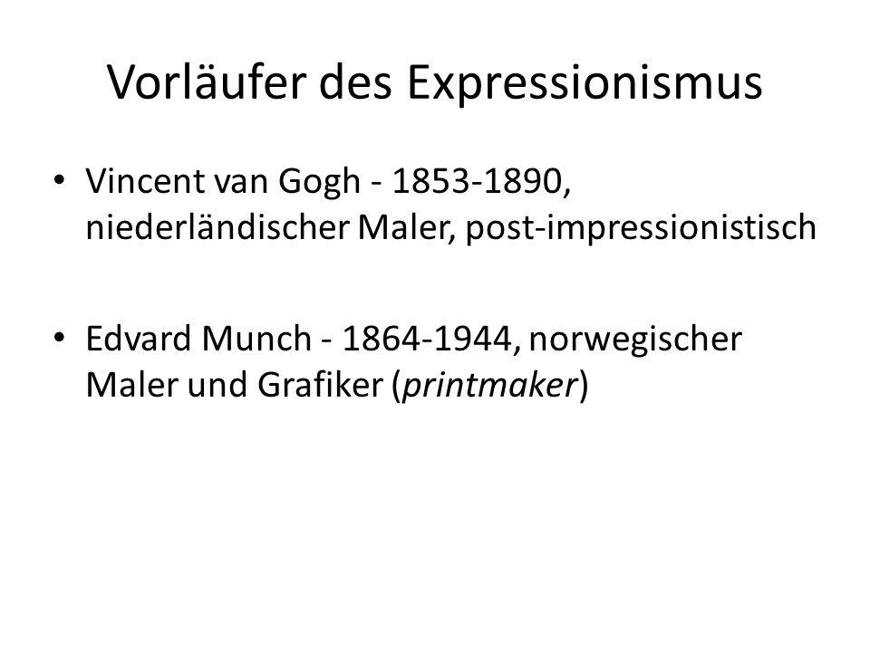 Vorläufer des Expressionismus Vincent van Gogh - 1853-1890, niederländischer Maler, post-impressionistisch Edvard Munch - 1864-1944, norwegischer Maler und Grafiker (printmaker)