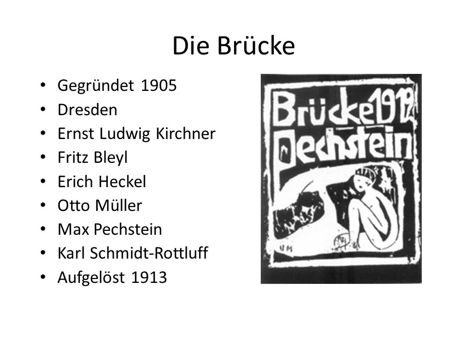 Die Brücke Gegründet 1905 Dresden Ernst Ludwig Kirchner Fritz Bleyl Erich Heckel Otto Müller Max Pechstein Karl Schmidt-Rottluff Aufgelöst 1913