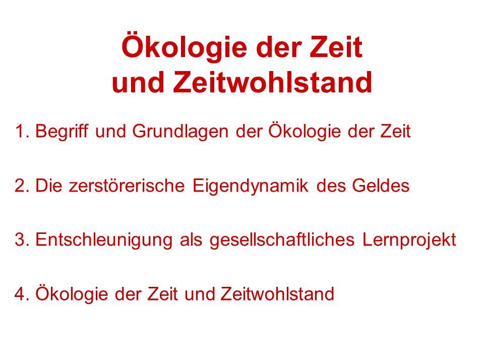 Ökologie der Zeit und Zeitwohlstand 1. Begriff und Grundlagen der Ökologie der Zeit 2.