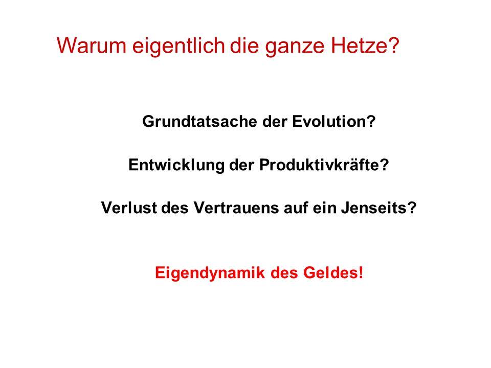 Grundtatsache der Evolution? Entwicklung der Produktivkräfte? Verlust des Vertrauens auf ein Jenseits? Eigendynamik des Geldes! Warum eigentlich die g