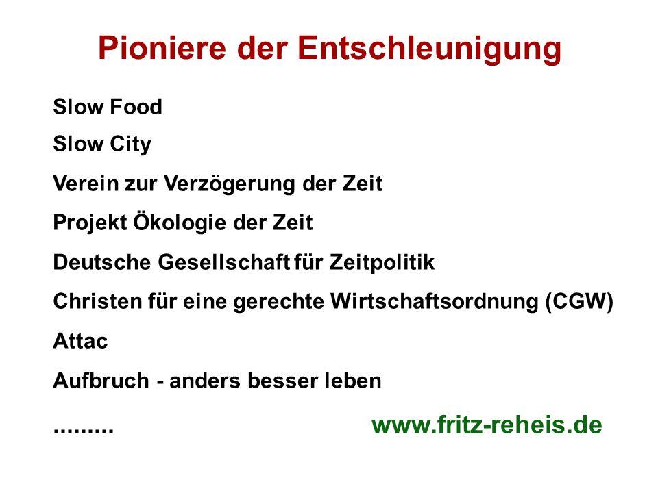 Pioniere der Entschleunigung Slow Food Slow City Verein zur Verzögerung der Zeit Projekt Ökologie der Zeit Deutsche Gesellschaft für Zeitpolitik Christen für eine gerechte Wirtschaftsordnung (CGW) Attac Aufbruch - anders besser leben.........
