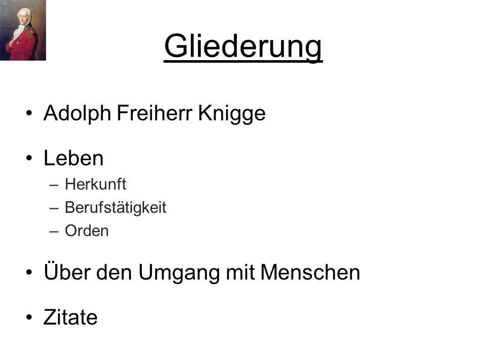 Gliederung Adolph Freiherr Knigge Leben –Herkunft –Berufstätigkeit –Orden Über den Umgang mit Menschen Zitate